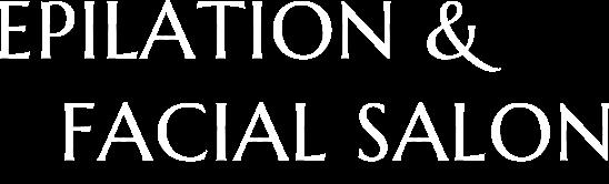 EPILATION &FACIAL SALON